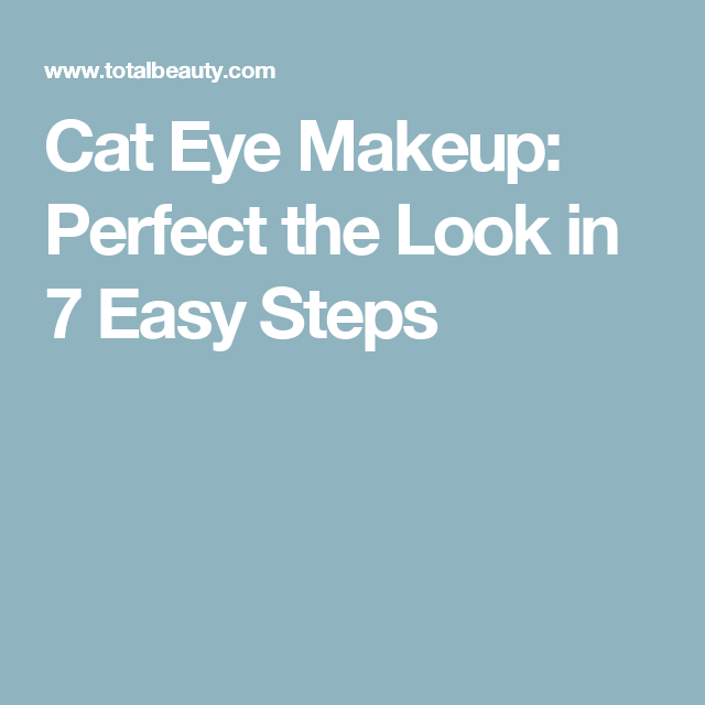 Cat Eye Makeup: Perfect the Look in 7 Easy Steps