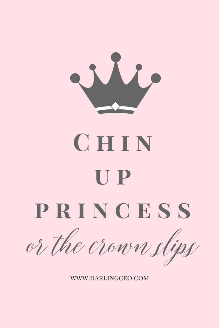 Chin Up Princess Or The Crown Slips Inspiration And Motivation By