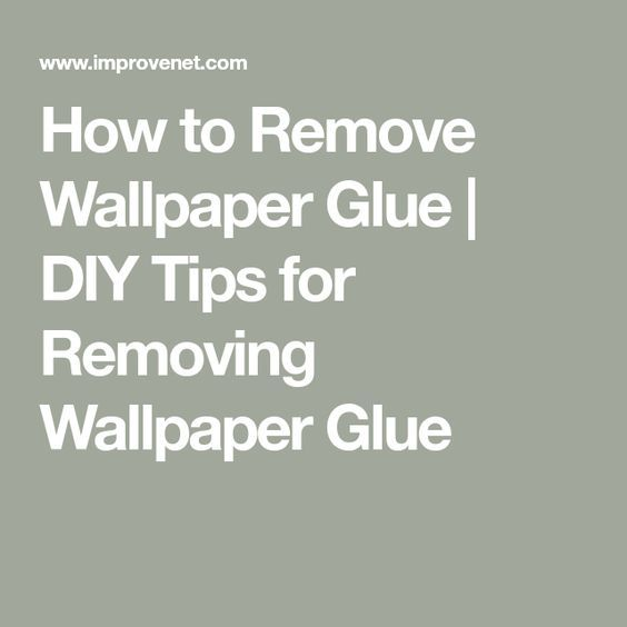 DIY Tips For How To Remove Wallpaper Glue Remove