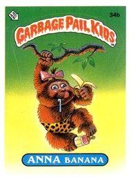 Garbage Pail Kids Series 1 1985 34b Anna Banana Garbage Pail Kids Garbage Pail Kids Cards Kids Series