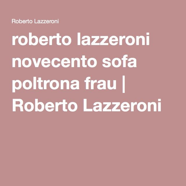 roberto lazzeroni novecento sofa poltrona frau   Roberto Lazzeroni