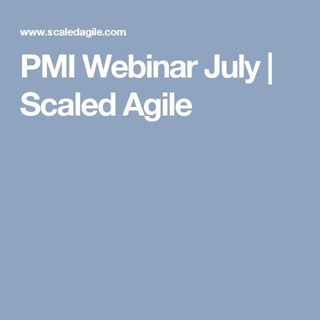 PMI Webinar July   Scaled Agile