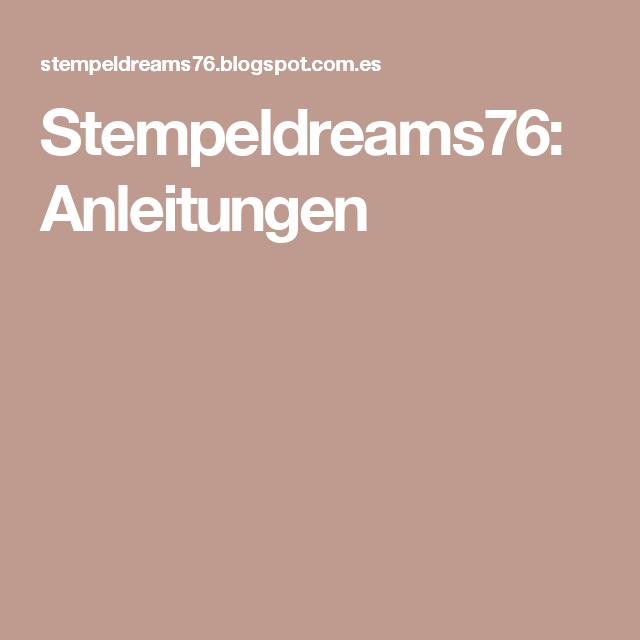 Stempeldreams76: Anleitungen