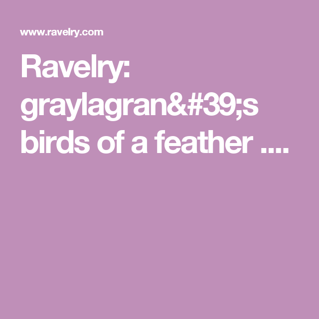 Ravelry: graylagran's birds of a feather ....
