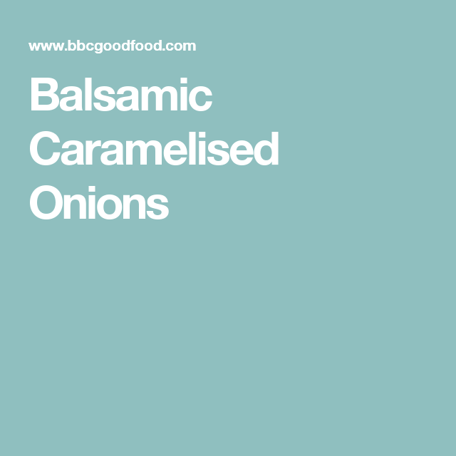 Balsamic Caramelised Onions