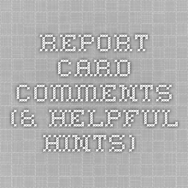 Report Card Comments ( helpful hints) Teaching Pinterest