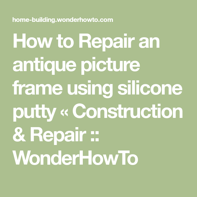 How To Repair An Antique Picture Frame Using Silicone Putty
