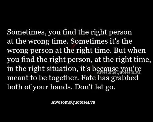 Sometimes You Find The Right Person At The Wrong Time Sometimes