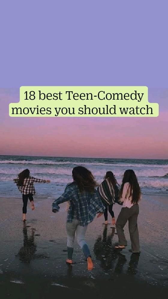 18 best Comedy ,Teen  movies you should watch , rom-com movies to watch, movie night