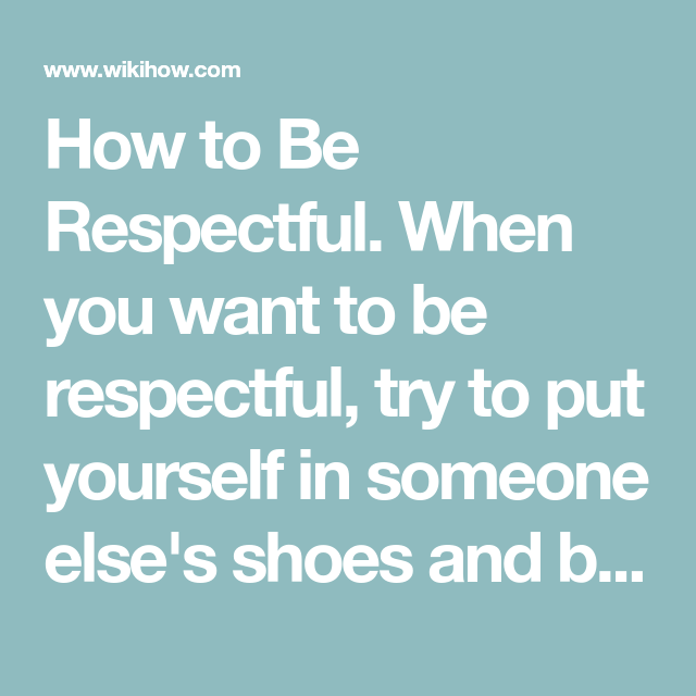 How To Be Respectful Respect Basic Wisdom