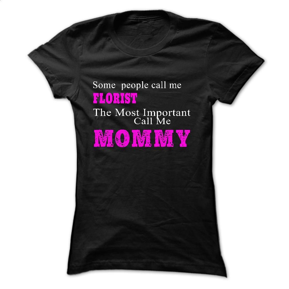 Some people call me FLORIST T Shirts, Hoodies, Sweatshirts - #sweater #womens hoodies. PURCHASE NOW => https://www.sunfrog.com/LifeStyle/Some-people-call-me-FLORIST.html?id=60505