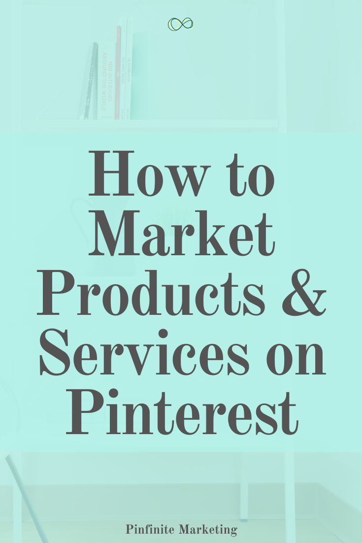 How To Use Pinterest To Market Products Services Pinterest Marketing Strategy Pinterest For Business Marketing