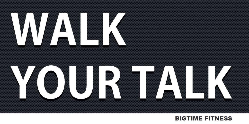 """Walk your talk."""