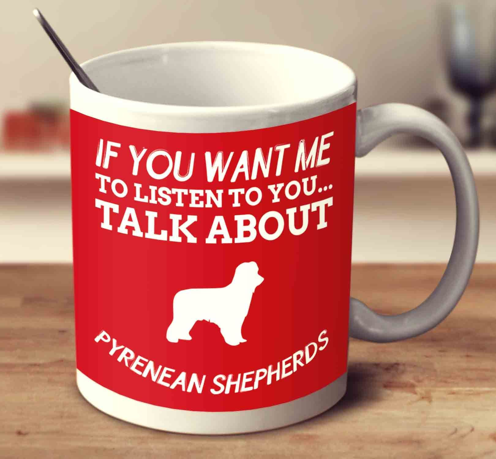 If You Want Me To Listen To You Talk About Pyrenean Shepherds