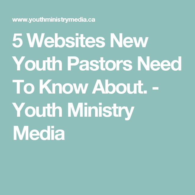5 Websites New Youth Pastors Need To Know About  | Youth
