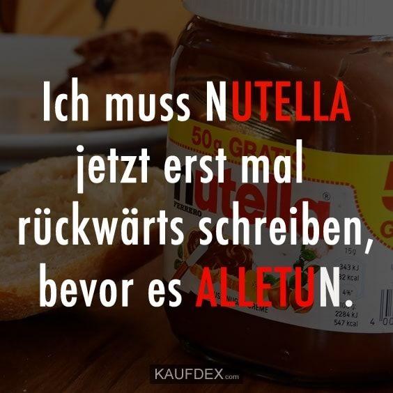 Ich Muss Nutella Jetzt Erst Mal Ruckwarts Schreiben Kaufdex Nutella Lustig Nutella Produkte Witzige Spruche