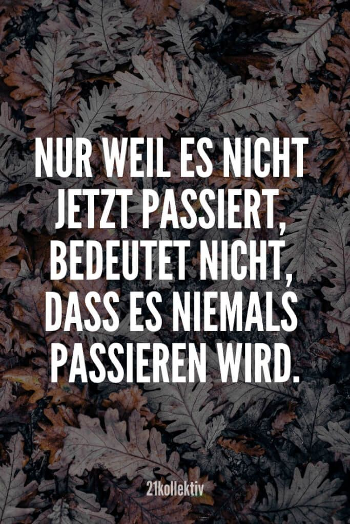 Encouraging sayings, give yourself courage Aufmunternde Sprüche, dir dir wieder Mut machen. Just because it doesn& happen now doesn& mean it will never happen.