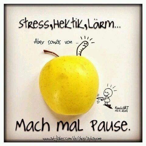 Mach Mal Pause Liebevolle Spruche Stress Lustig Spruche