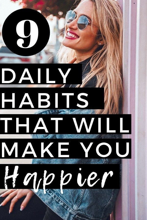 9 Daily Habits That Will Make You Happier 9 Daily Habits That Will Make You Happier