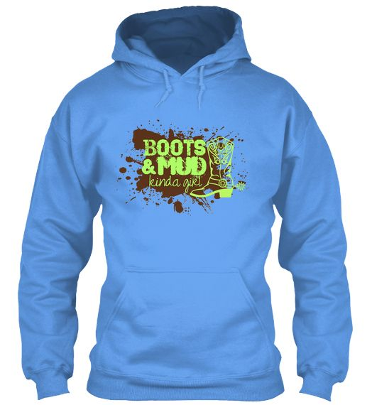 """Boots & Mud Kinda Girl"" Hoodie We only need to sell 5 more for them to be printed!!!! please repin! <3 $26"