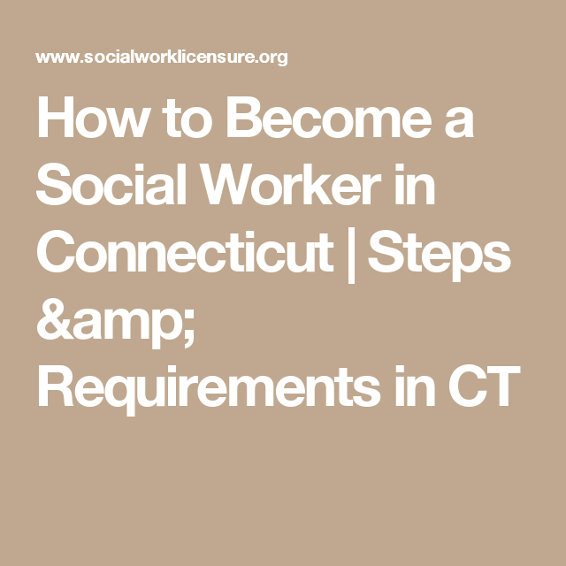 How To Become A Social Worker In Connecticut Steps Amp Requirements In Ct Social Work Social Worker Connecticut