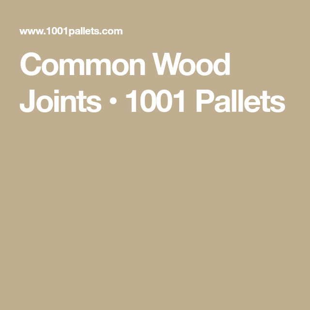 Common Types Of Wood Joints You Should Know Pinterest Wood