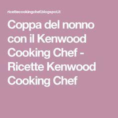Coppa del nonno con il Kenwood Cooking Chef - Ricette Kenwood ...