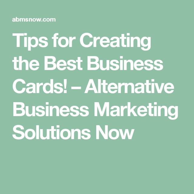 Tips For Creating The Best Business Cards Alternative Business