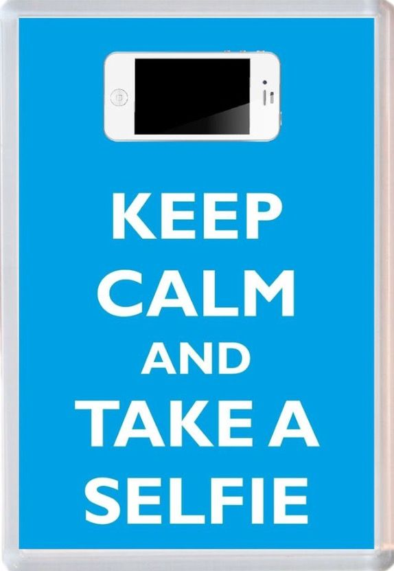 Keep calm and take a selfie every second