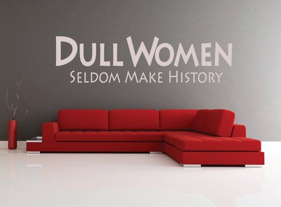 dull women seldom make history wall quote lounge quotes home rh pinterest com