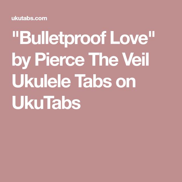 Bulletproof Love By Pierce The Veil Ukulele Tabs On Ukutabs