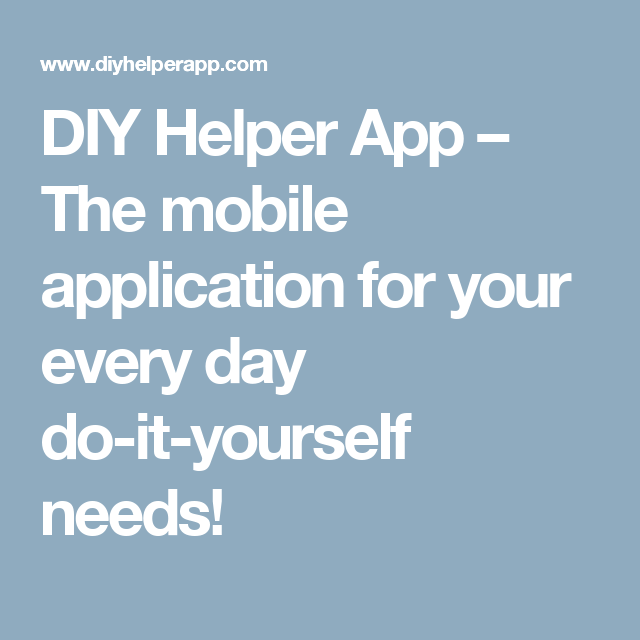 DIY Helper App - The mobile application for your every day ...