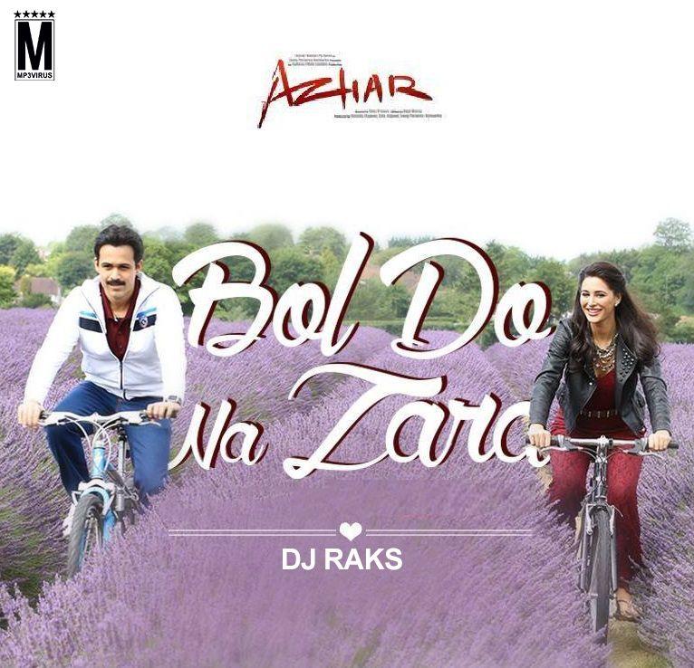 Bol Do Na Zara- DJ Raks Remix Latest Song, Bol Do Na Zara- DJ Raks - free bol