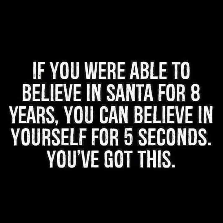 If You Were Able To Believe In Santa For 8 Years You Can Believe