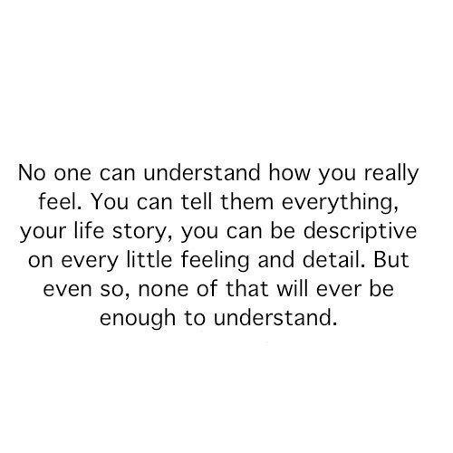 No One Can Understand How You Really Feel You Can Tell Them