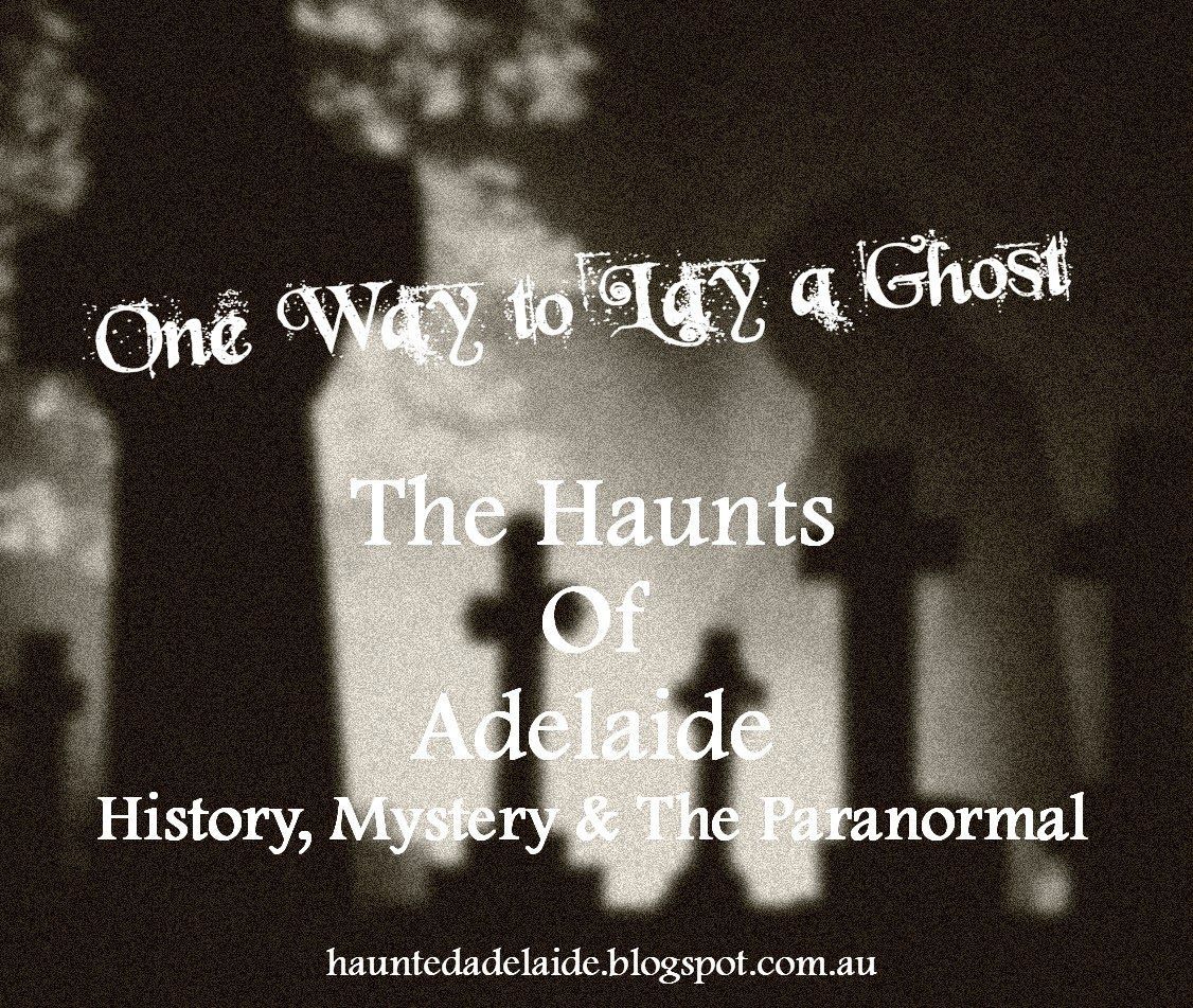 The Haunts Of Adelaide: One Way to Lay a Ghost