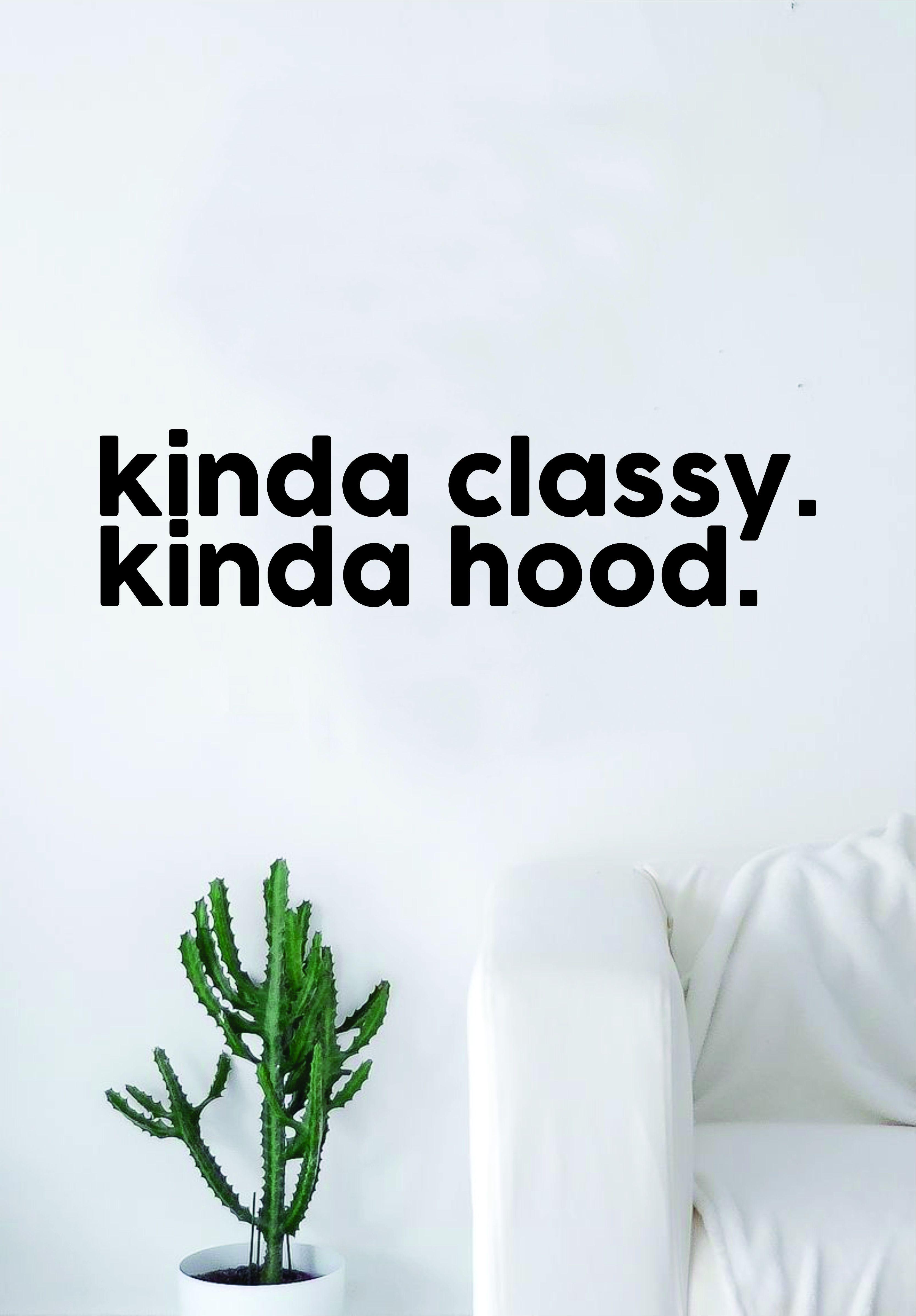 kinda classy kinda hood quote wall decal sticker room art home vinyl rh pinterest com