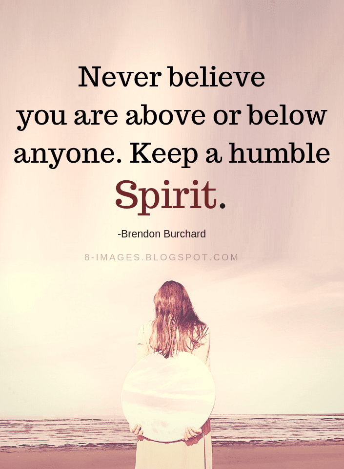 I Am Impressed By The Way Someone Treats Other Human Beings Quotes Humility Quotes Humble Quotes Humanity Quotes