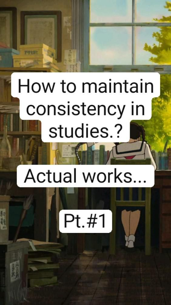 How to maintain consistency in studies.?  Actual works...  Pt.#1