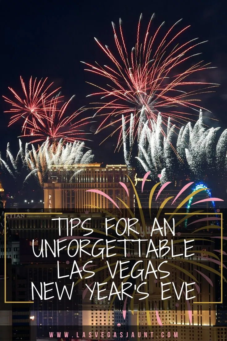 Tips For An Unforgettable Las Vegas New Year S Eve In 2020 Vegas New Years Las Vegas Trip Las Vegas