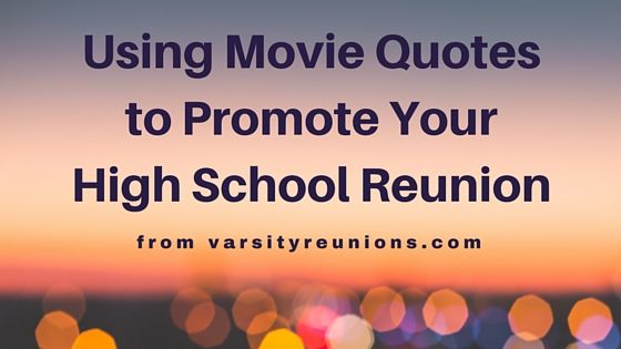 Reunion Quotes And Sayings: Using Movie Quotes To Promote Your High School Reunion