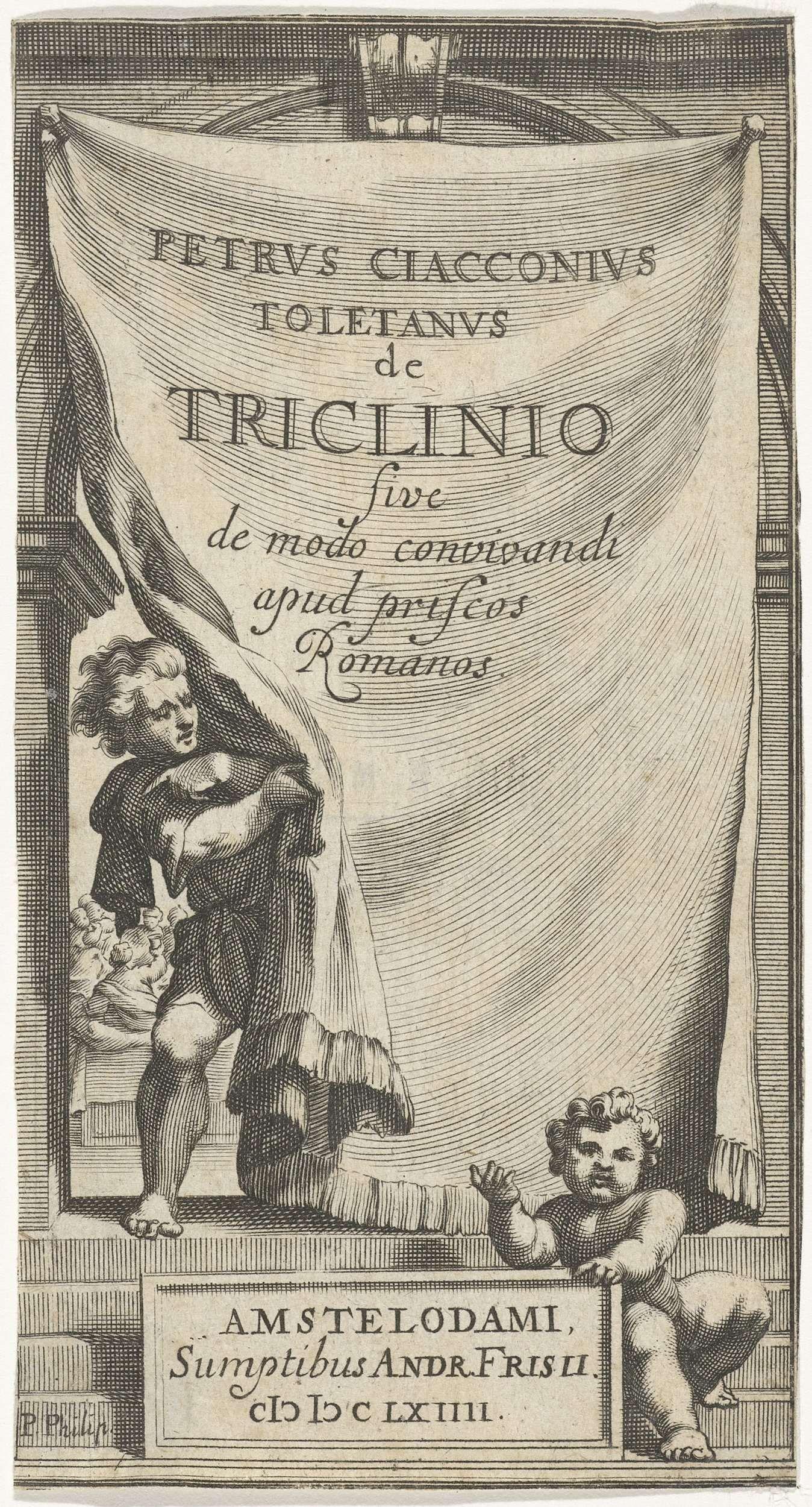 Pieter Philippe | Titelpagina voor: P. Ciacconius, De triclinio, 1664, Pieter Philippe, Andreas Frisius, 1664 | Een man schuift een draperie waarop de titel in het Latijn opzij. Op de voorgrond een putto die leunt op een kader waarop het impressum.