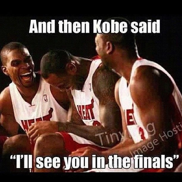 And Then Kobe Said I Ll See You In The Finals Lmao Lakers Whitehot Heat Nba Miami Heat Funny Basketball Memes Basketball Funny