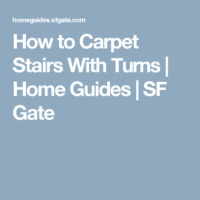 How to Carpet Stairs With Turns | Home Guides | SF Gate
