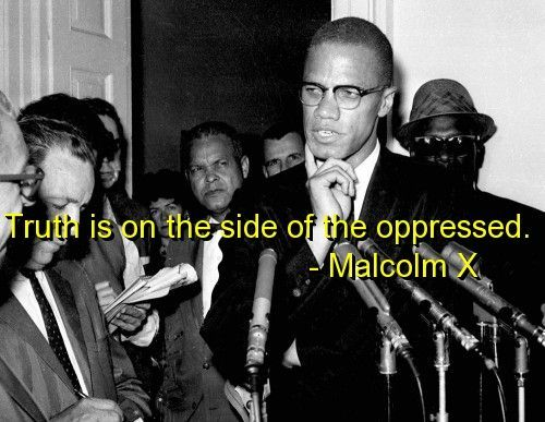 malcolm-x-quotes-sayings-oppressed-people-truth-famous.jpg (500×387)