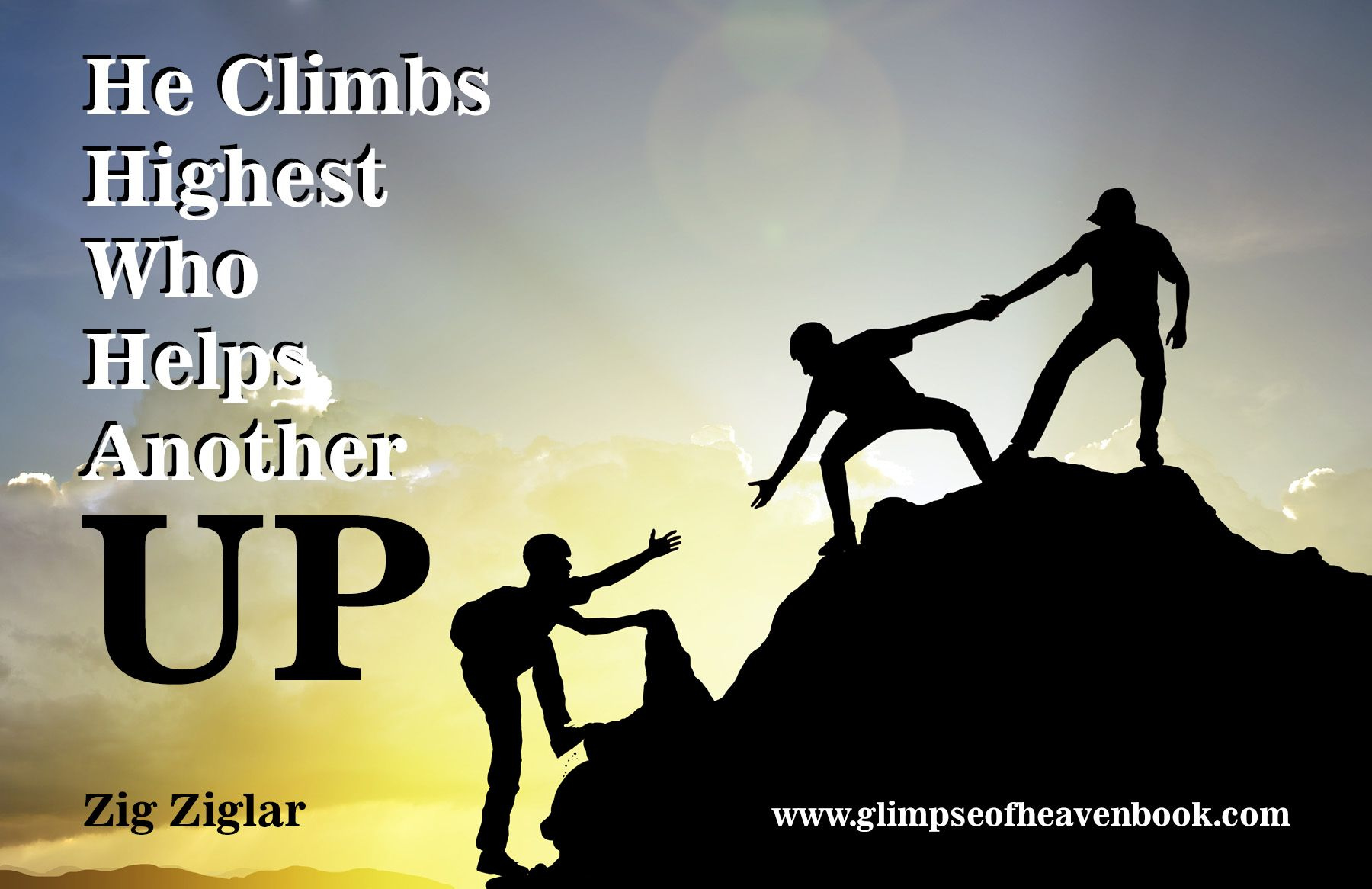 Helping Others He Climbs Highest Who Helps Another Up Http Www Glimpseofheavenbook Com Helping Others Climbing Quotes Helping Others Motivational Quotes