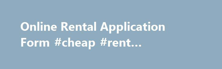 Online Rental Application Form Cheap Rent Apartments Http