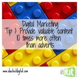 Digital Marketing Tip 1: Provide valuable content 10 times more often than adverts.  www.shoutoutdigital.com