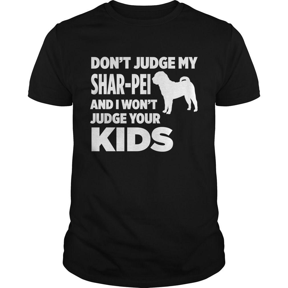 Don't Judge My Shar-Pei & I Won't Judge Your Kids T-shirt #gift #idea #shirt #image #cute #doglover #lovepet