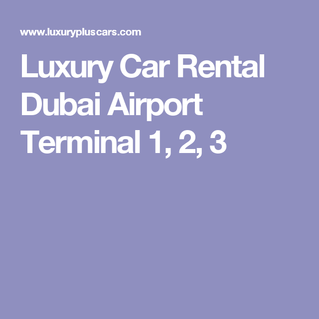 Luxury Car Rental Dubai Airport Terminal 1 2 3 Luxury Car Rental